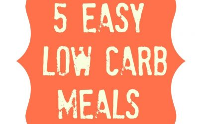 5 Easy Low Carb Meals