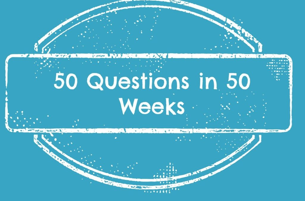 Fifty Questions – Week 4