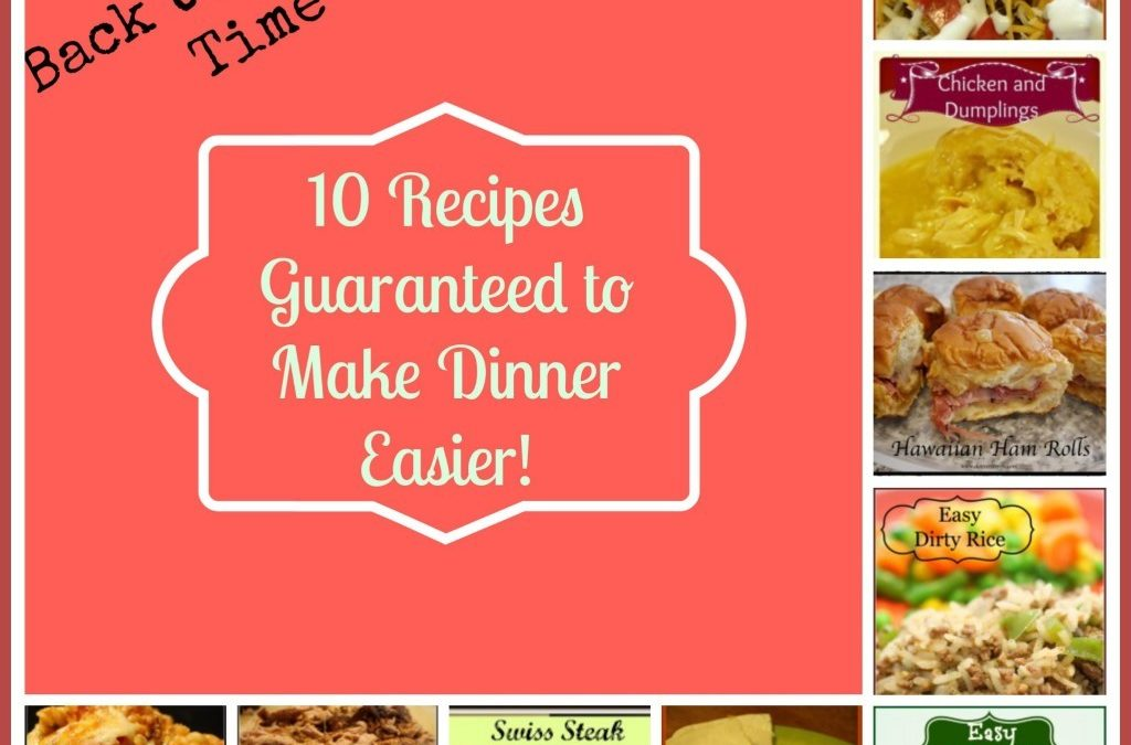 10 Recipes Guaranteed to Make Dinner Easier!